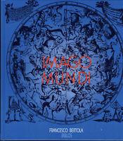 Imago mundi. La rappresentazione del cosmo attraverso i secoli-F.Bertola-NUOVO!!