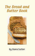 The Bread and Butter Book: Rediscover the passion for breadmaking-ExLibrary