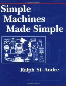 Simple Machines Made Simple Paperback Ralph E. St Andre