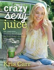 Crazy Sexy Juice: 100+ Simple Juice, Smoothie & Elixir Recipes to Super-Charge Y