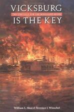 Vicksburg Is the Key: The Struggle for the Mississippi River [Great Campaigns of