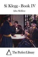 Si Klegg - Book IV by John McElroy (2015, Paperback)