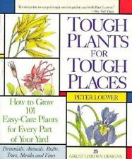 Tough Plant For Tough Places: How to Grow 101 Easy-Care Plants for Every Part of