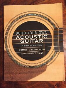 Build Your Own Acoustic Guitar Jonathan Kinkead Complete Instructions & Plans