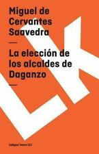 La Eleccion de los Alcaldes de Daganzo by Miguel de Cervantes (2014, Paperback)
