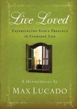 Live Loved : Experiencing God's Presence in Everyday Life by Max Lucado     NEW!