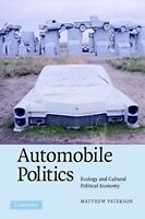 Automobile Politics: Ecology and Cultural Political Economy, Paterson, Matthew,