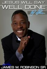 """James M Robinson Sr """"Jesus Will Say Well Done"""""""