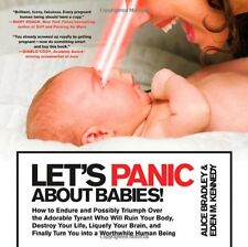 Let`s Panic About Babies!: How to Endure and Possibly Triumph Over the Adorable