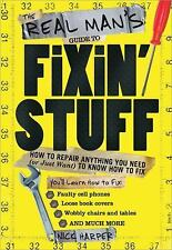 The Real Man's Guide to Fixin' Stuff: How to Repair Anything You Need or Just W