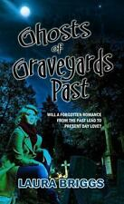 Ghosts of Graveyards Past: By Briggs, Laura