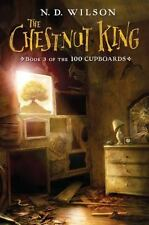 The Chestnut King: Book 3 of the 100 Cupboards by Wilson, N. D.