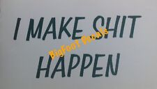 Funny Decal I Make Sh*t Happen Car Truck Jeep SUV Wall ATV Vinyl Window Sticker