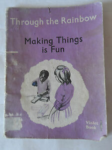Vintage School Reading Book Through The Rainbow Series Making Things Is Fun