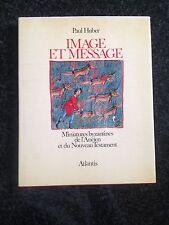 IMAGE ET MESSAGE Miniatures byzantines - Paul Huber - ATLANTIS 1975