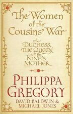 The Women of the Cousins'  War: The Real White Queen And Her Rivals,Philippa Gr