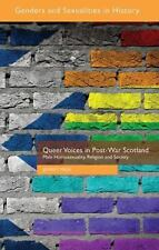 Queer Voices In Post-War Scotland: Male Homosexuality, Religion And Society (...