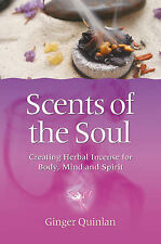 Scents of the Soul: Creating Herbal Incense for Body, Mind and Spirit,Ginger Sco