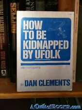 *Signed* How to be Kidnapped by UFOlk: (and other escap Clements, Dan