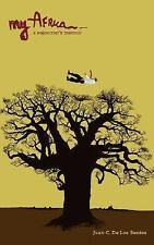 My Africa : A sojourner's Memoir by Juan C. De Los Santos (2007, Paperback)