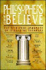 Philosophers Who Believe : The Spiritual Journeys of Eleven Leading Thinkers (19