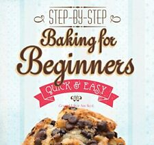 Baking for Beginners: Step-by-Step, Quick &Easy (Quick & Easy, Proven Recipes)-G