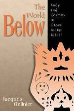 The World Below: Body and Cosmos In Otomi Indian Ritual (Mesoamerican Worlds), G
