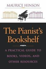 The Pianist's Bookshelf : A Practical Guide to Books, Videos, and Other.