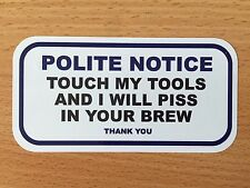 2 x TOOLBOX STICKERS POLITE NOTICE TOUCH MY TOOLS AND I WILL P!SS IN YOUR BREW