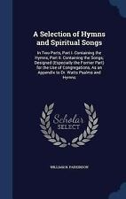 A Selection of Hymns and Spiritual Songs: In Two Parts, Part I. Containing the H
