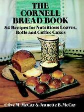 The Cornell Bread Book: 54 Recipes for Nutritious Loaves, Rolls and Coffee Cake