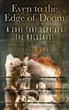 Even to the Edge of Doom: A Love that Survived the Holocaust, Schiff, Rosalie, S