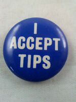 Vtg 1982 I ACCEPT TIPS Funny Humor pin button pinback *ee1