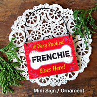 SPOILED FRENCHIE Lives Here Gift USA New DecoWords Wood Dog Ornament Mini Sign
