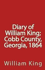 Diary of William King; Cobb County, Georgia 1864 by William King (2010,...