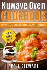 Nuwave Oven Cookbook Over 100 Quick Easy Recipes Fry Bake by Stewart April
