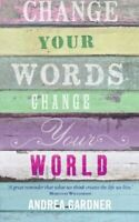 Change Your Words, Change Your World (Insights) by Gardner, Andrea Book The Fast