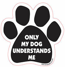 Dog Magnetic Paw Car Decal - Only My Dog Understands Me - Made In Usa
