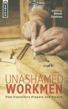 Unashamed Workmen: How Expositors Prepare and Preach-ExLibrary