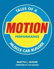Motion Performance : Tales of a Muscle Car Builder by Martyn L. Schorr (2009, Ha