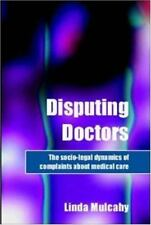 Disputing Doctors : The Socio-Legal Dynamics of Complaints about Medical Care...