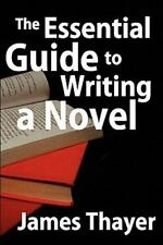 The Essential Guide to Writing a Novel: A Complete and Concise Manual for Fictio