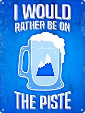Mini Tin Sign I'd Rather Be On The Piste Beer