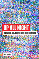 Up All Night: Ted Turner, CNN, and the Birth of 24-Hour News - VERY GOOD