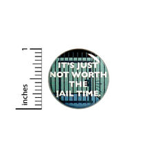 Funny Button It's Just Not Worth The Jail Time Random Backpack Jacket Pin #42-32