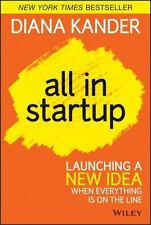 All in Startup: Launching a New Idea When Everything Is on the Line (Hardback or