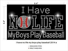 I have No Life My Boys Plays Baseball Rhinestone Iron On Transfer