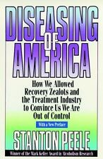 Diseasing of America : How We Allowed Recovery Zealots and the Treatment...