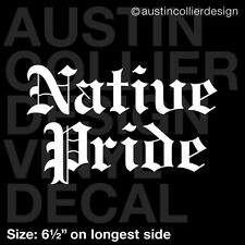 "6.5"" NATIVE PRIDE vinyl decal car window laptop sticker - american tribe"