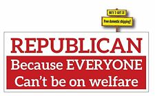 REPUBLICAN BECAUSE NOT EVERYONE CAN BE ON WELFARE STICKER/DECAL anti-liberal 111